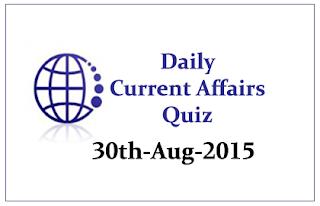 Current Affairs Quiz- 30th August 2015