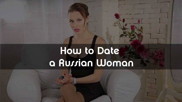 How to date a Russian woman : eAskme