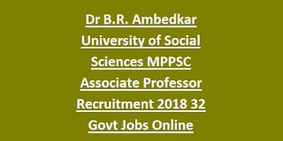 Dr B.R. Ambedkar University of Social Sciences MPPSC Associate Professor Recruitment Notification 2018 32 Govt Jobs Online