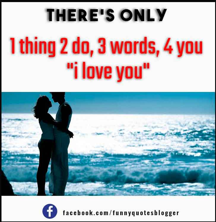 "There's only 1 thing 2 do 3 words 4 you ""i love you"""