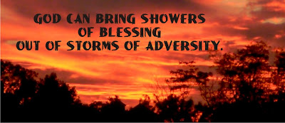 God can bring showers of blessing  out of storm of adversity.
