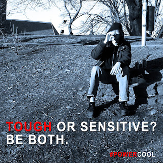 Tough or sensitive? Be both.
