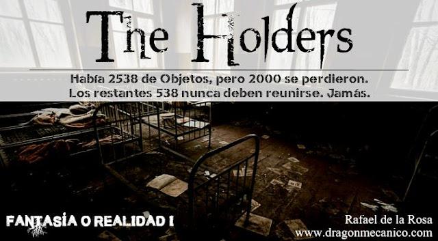 The Holders: Había 2538 Objetos, pero 2000 se perdieron. Los 538 restantes no deben reunirse. Jamás.