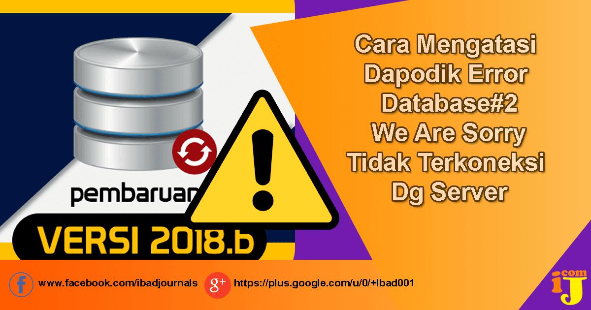 Cara Mengatasi Dapodik Error Database#2/We Are Sorry/Tidak Terkoneksi Dengan Server
