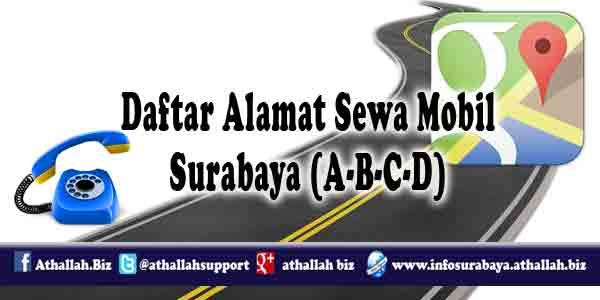 Daftar Alamat Sewa Mobil Surabaya dari awalan huruf A, B, C sampai dengan D disertai dengan detail alamat dan nomer telephone yang bisa di hubungi.