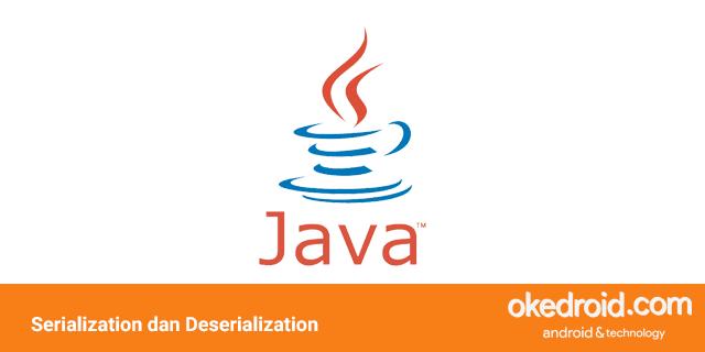 belajar mengenal contoh penggunaan program fungsi implement serializable serialisasi deserialization deserialisasi adalah di java