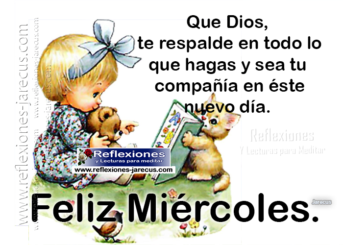 Feliz miércoles, que Dios te respalde en todo lo que hagas y sea tu compañía en éste nuevo día