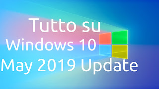 Tutto su Windows 10 May 2019 Update