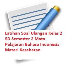 Latihan Soal Ulangan Kelas 2 SD Semester 2 Mata Pelajaran Bahasa Indonesia Materi Kesehatan