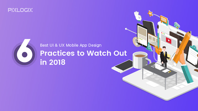 Best UI & UX Mobile App Design Practices to Watch Out in 2018