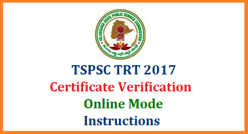 TRT 2017 Certificate Verification Online - Instructions TSPSC known as Telangana State Public Service Commission has decided to conduct Certificate Verification Online by the staff from erstwhile 10 Districts DEO Offices of Telangana. Orientation Programme to the Personals i.e DEO and three other staff from each DEO Office mentioned above.  School Education Dept Direct Recruitment Filling of 8792 Vacant posts in School Education Dept of Telangana by TSPSC Online Certificate Verification conduct of orientation Programme at MHRD Hyderabad