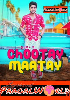 CHOOTAY MAATAY LYRICS - Guri & J Star