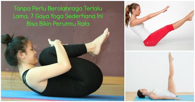 Kamu Mulai Sekarang Nggak Perlu Berolahraga Terlalu Sering !! Terapkan 7 Gaya Yoga Sederhana Ini Bisa Bikin Perutmu Rata!!