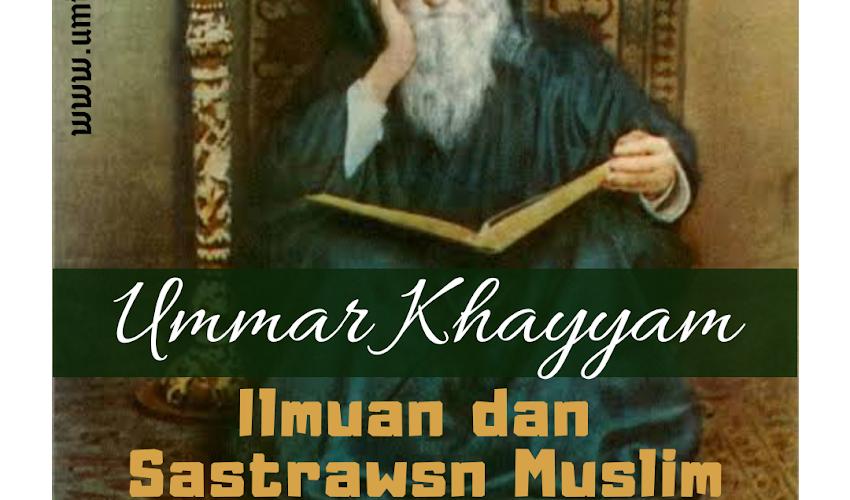 Ummar Khayyam, Ilmuan Sekaligus Sastrawan
