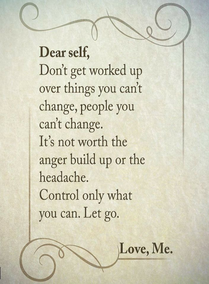 Quotes Dear Self Dont Get Worked Up Over Things You Cant Change