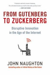 From Gutenburg to Zuckerburg: Disruptive Innovation in the Age of the Internet by John Naughton