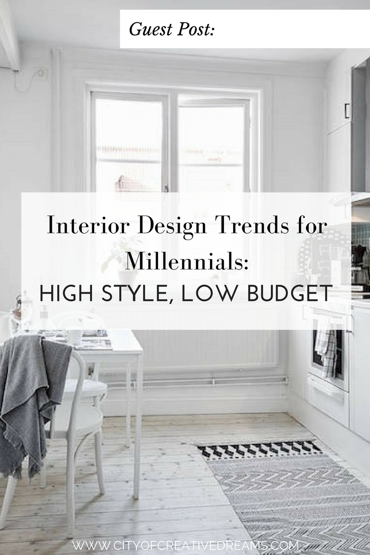 Interior Design Trends for Millennials: High Style, Low Budget | City of Creative Dreams