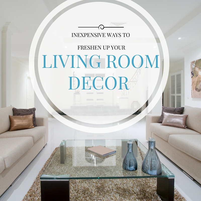 Inexpensive Ways to Freshen Up Your Living Room Decor