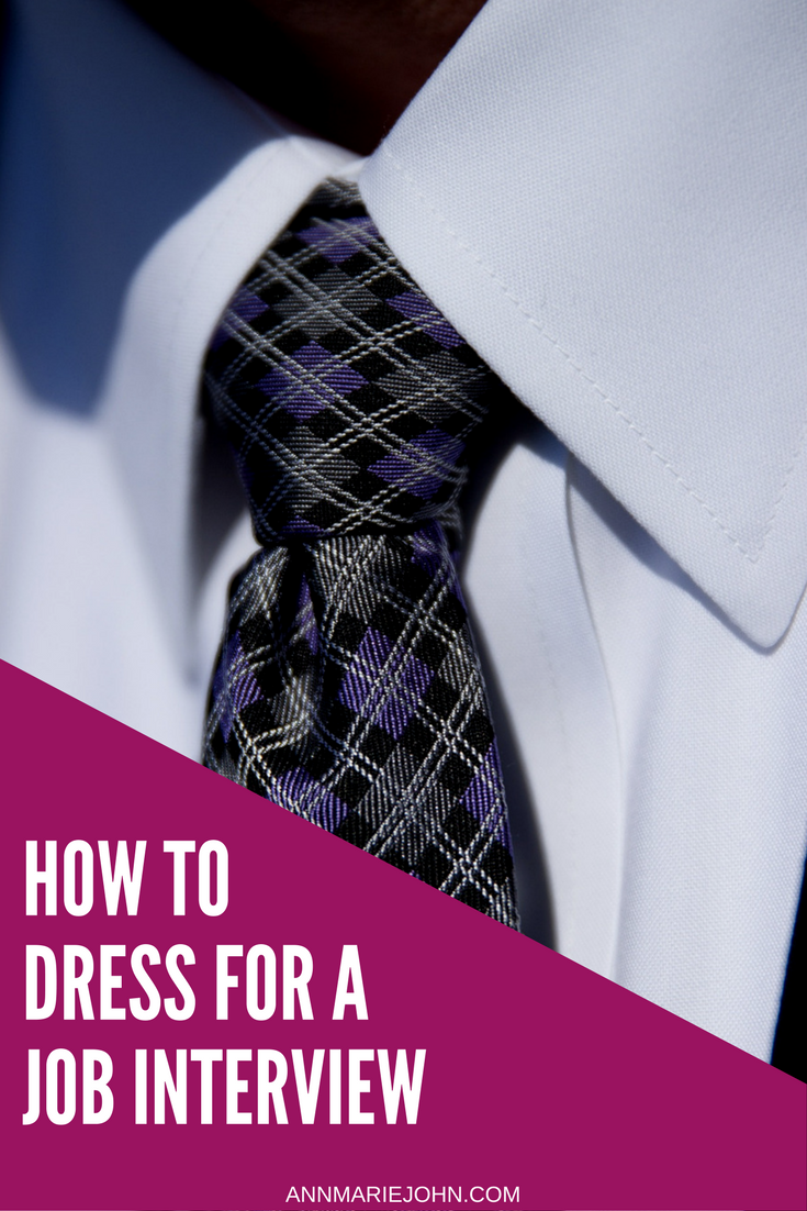 how to dress for a job interview pradox3 annmarie john it s better to dress up than to dress down you can get a pretty good sense of a workplace s culture and therefore dress code a little research