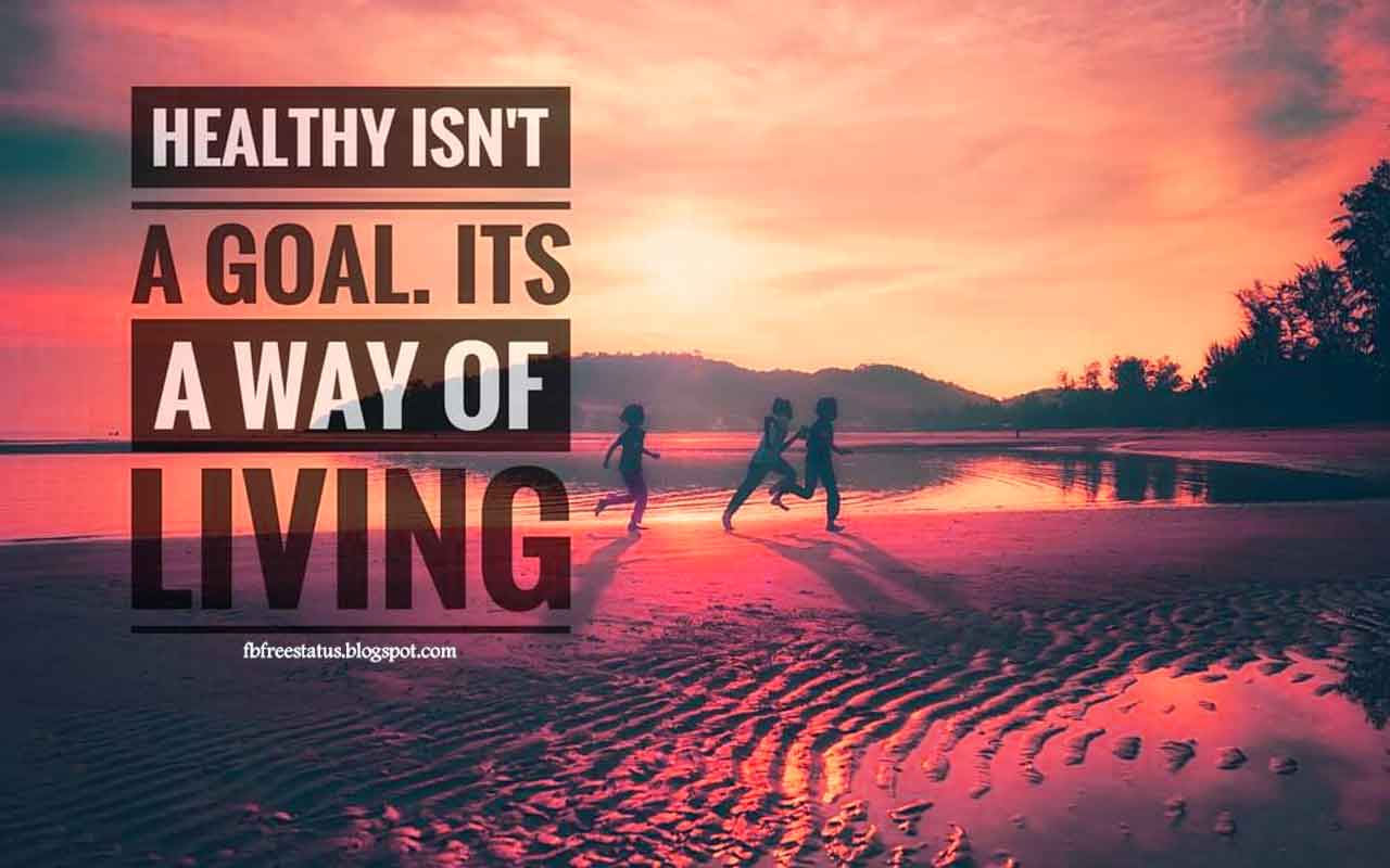 Healthy isn't a goal: it's a way of living!