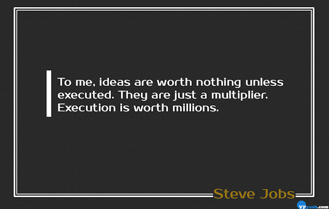 ideas are worth nothing unless executed Steve Jobs quote