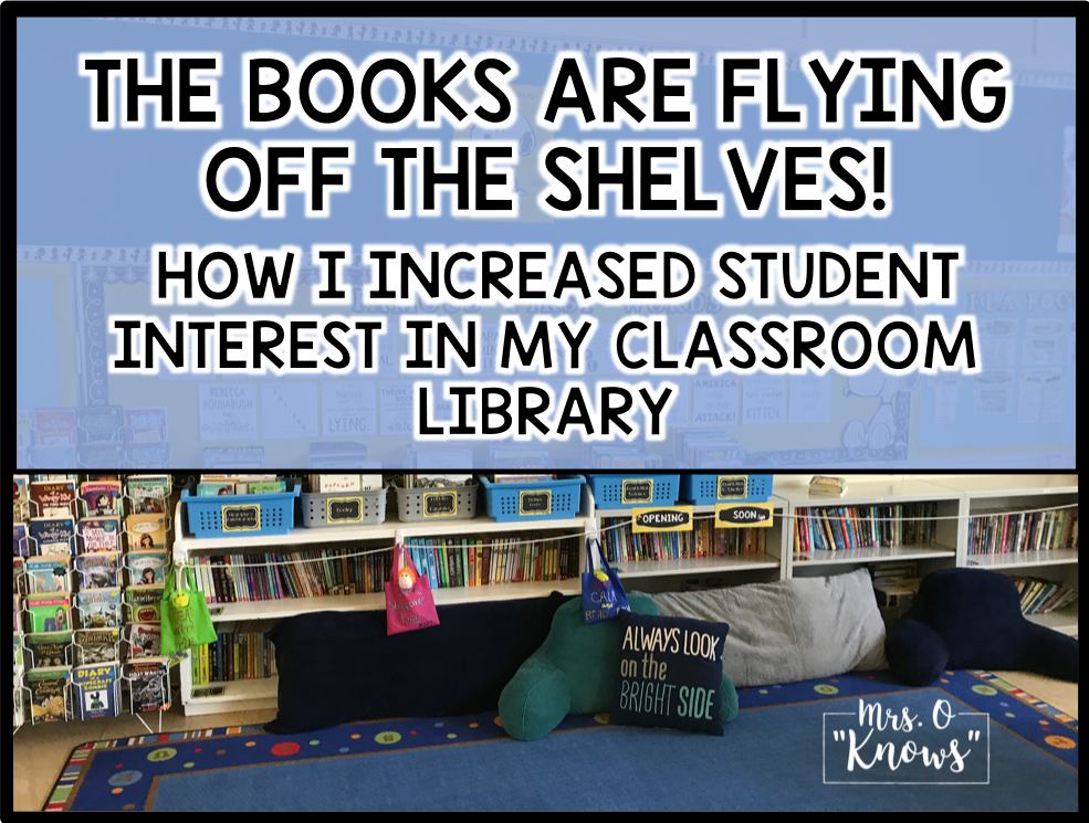 How I Increased Student Interest In My Classroom Library Mrs O Knows