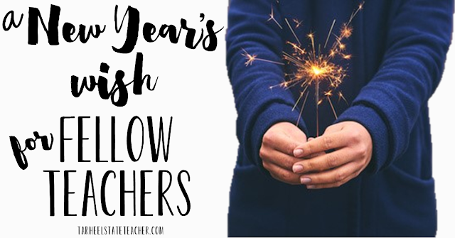 A New Year's Wish for Fellow Teachers: a teacher reflects on how to enjoy teaching more and shares a new years wish for all teachers- teacher advice, new year, back to school, end of year | tarheelstateteacher.com