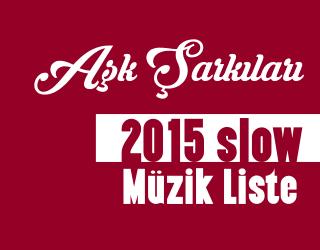 Slow Şarkılar 2015 Listesi