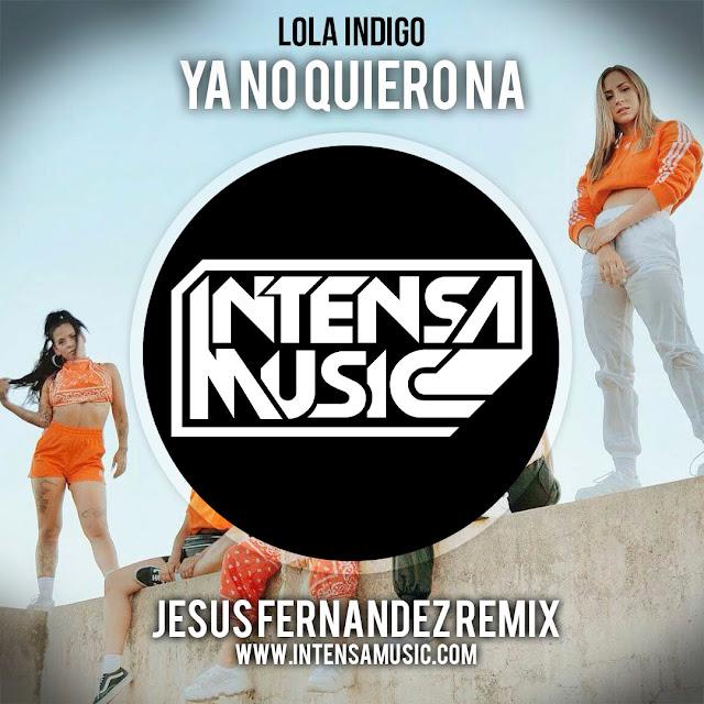 Lola Indigo - Ya no quiero na (Jesus Fernandez Remix)
