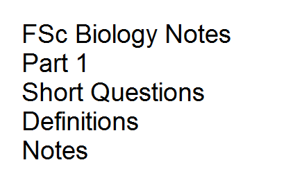 FSc Biology Notes Part 1 Short Questions Definitions Notes