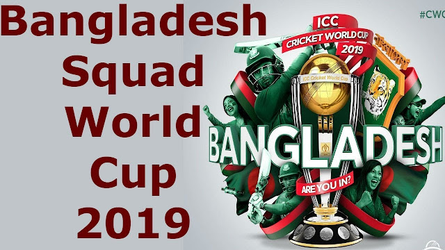 Bangladesh Squads For ICC Cricket World Cup 2019