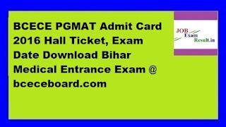 BCECE PGMAT Admit Card 2016 Hall Ticket, Exam Date Download Bihar Medical Entrance Exam @ bceceboard.com