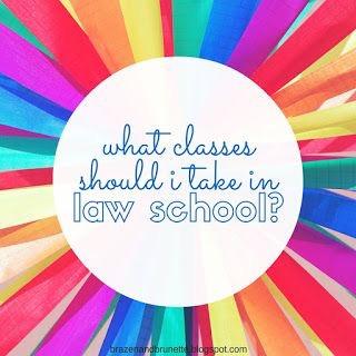 what classes should I take in  law school | brazenandbrunette.com