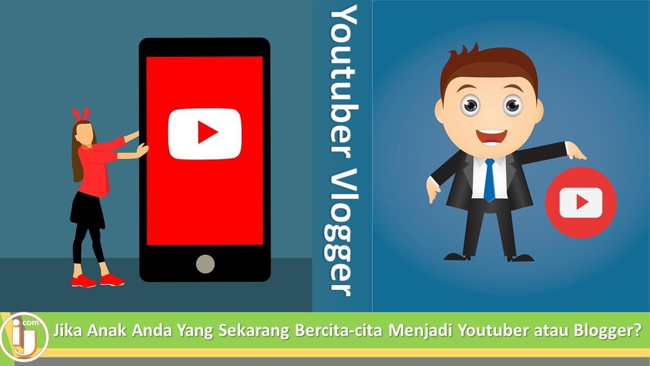 Jika Anak Anda Yang Sekarang Bercita-cita Menjadi Youtuber atau Blogger?