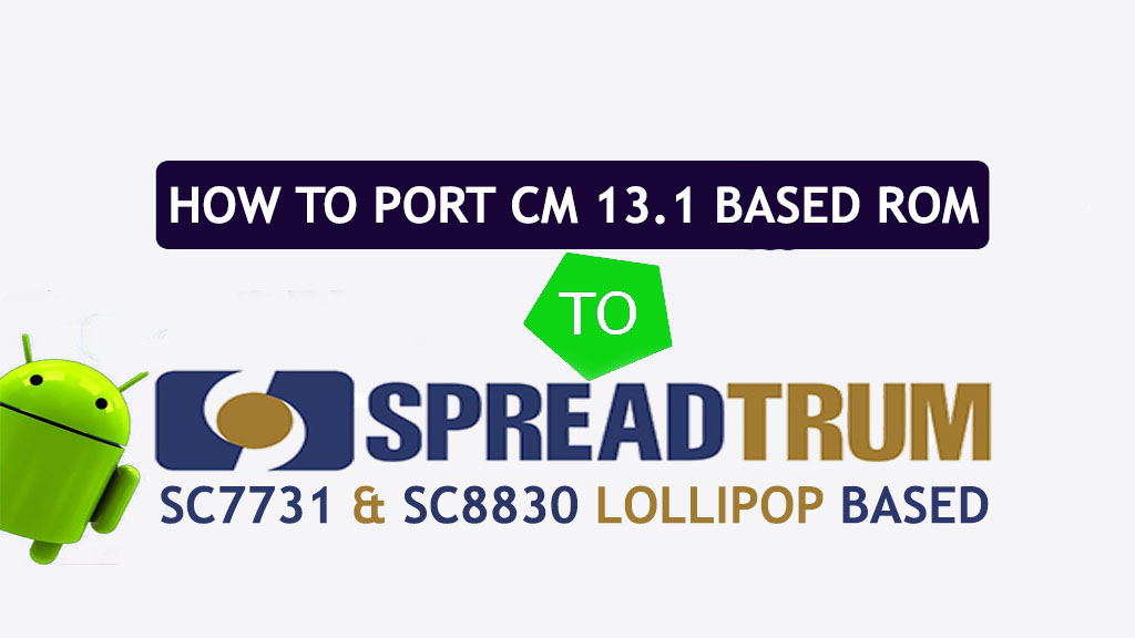 [Guide] How To Port CM13.1 Based Rom To SC7731 & SC8830 Lollipop Based