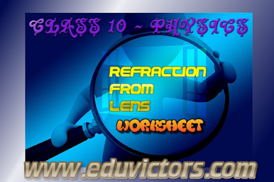 CBSE CLASS 10 - Physics - Refraction From Lens - Worksheet (#cbseNotes)(#eduvictors)