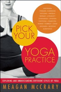 Pick Your Yoga Practice: Exploring and Understanding Different Styles of Yoga by Meagan McCrary