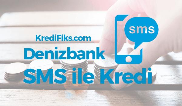 Denizbank SMS Kredi Başvurusu Nasıl Yapılır?