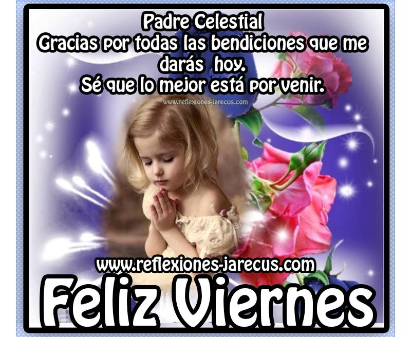 Feliz viernes ✅ Padre celestial, gracias por todas las bendiciones que me darás hoy. Sé que lo mejor está por venir.