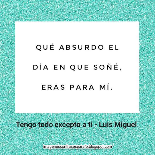 Frases de canciones de Luis Miguel