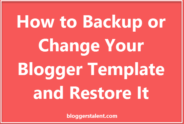 how to backup or change your blogger template and restore it