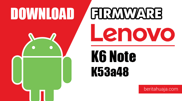 Download Firmware / Stock ROM Lenovo K6 Note K53a48 All Versions