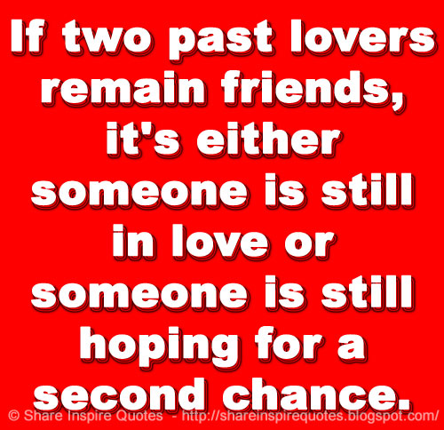 Past Friends Quotes: If Two Past Lovers Remain Friends, It's Either Someone Is