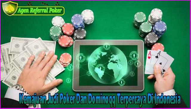 Kemajuan Judi Poker Dan Dominoqq Terpercaya Di Indonesia