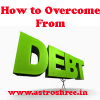 What To Do To Overcome From DEBT, some astrology ways to over come from debt, when not to take loan?.