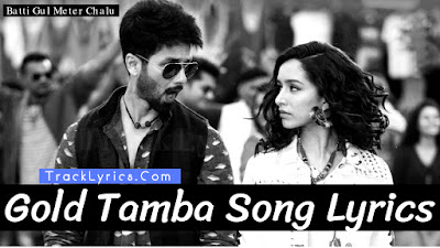 gold-tamba-song-lyrics-sung-by-nakash-aziz-shraddha-shahid-kapoor