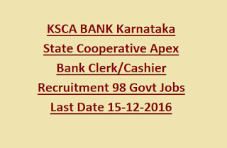 KSCA BANK Karnataka State Cooperative Apex Bank Clerk/Cashier Recruitment Notification 98 Govt Jobs Last Date 15-12-2016