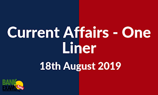 Current Affairs One-Liner: 18th August 2019