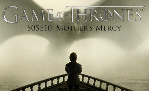 game-of-thrones_s05e10_mothers-mercy_tvspoileralert