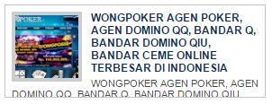 wongpoker agen poker, agen domino qq, bandar q, bandar domino qiu, bandar ceme online terbesar di indonesia blog wonk bejho